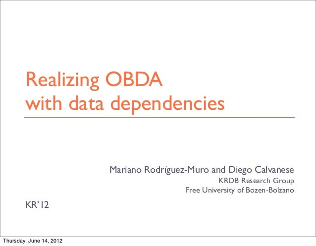 Mariano Rodríguez-Muro and Diego Calvanese KRDB Research Group Free University of Bozen-Bolzano KR'12 Realizing OBDA with ...
