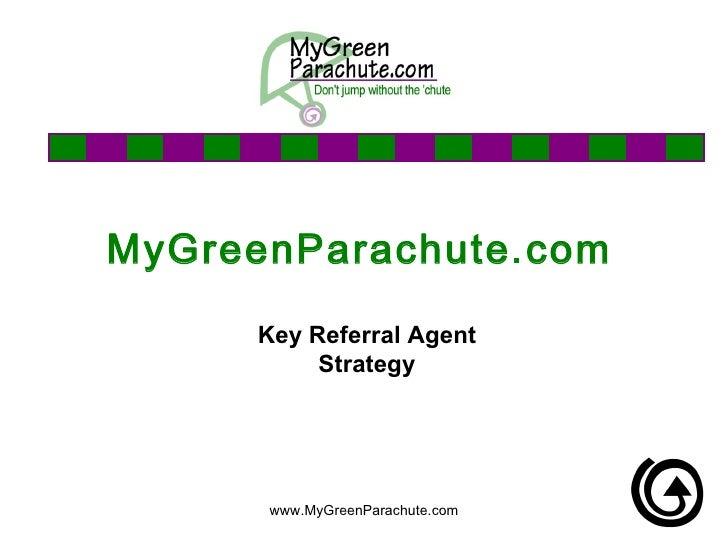 MyGreenParachute.com  Key Referral Agent Strategy www.MyGreenParachute.com