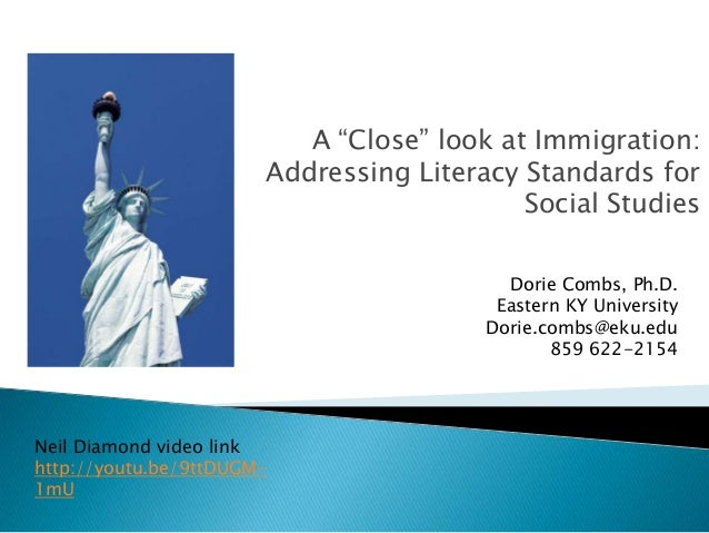 "A ""Close"" look at Immigration: Addressing Literacy Standards for Social Studies Dorie Combs, Ph.D. Eastern KY University D..."