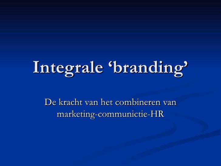 Integrale 'branding' De kracht van het combineren van marketing-communictie-HR