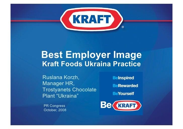 Best Employer Image     Kraft Foods Ukraina Practice     Ruslana Korzh,     Manager HR,     Trostyanets Chocolate     Plan...