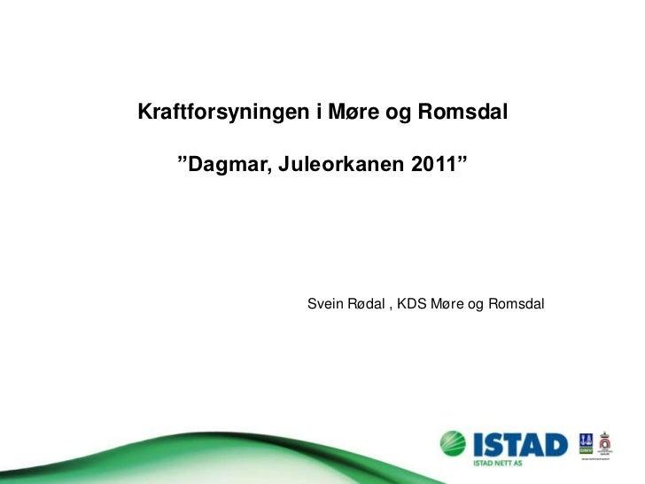 "Kraftforsyningen i Møre og Romsdal   ""Dagmar, Juleorkanen 2011""               Svein Rødal , KDS Møre og Romsdal"