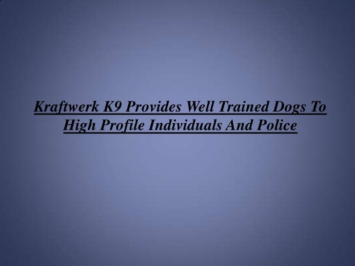 Kraftwerk K9 Provides Well Trained Dogs To High Profile Individuals And Police<br />