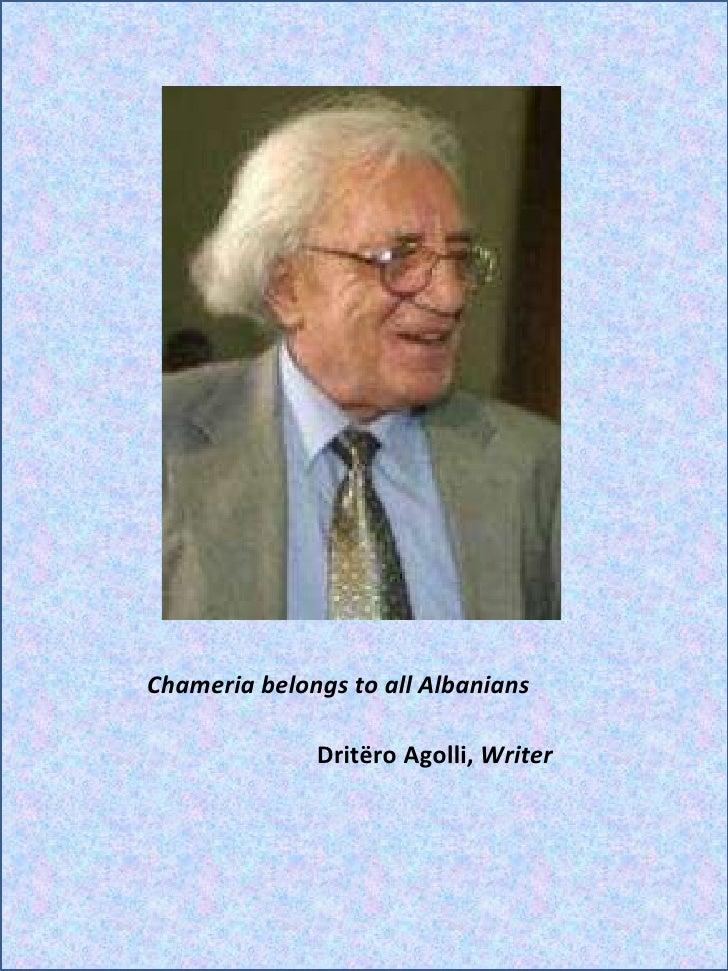 Dritëro Agolli,  Writer <ul><li>Chameria belongs to all Albanians </li></ul>