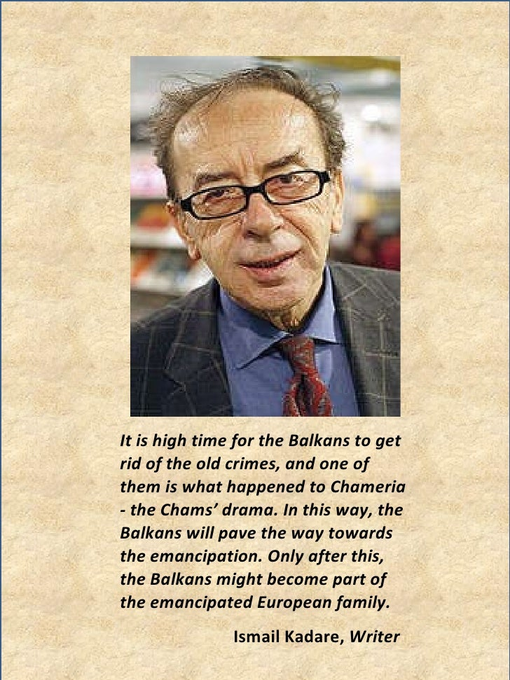 Ismail Kadare,  Writer <ul><li>It is high time for the Balkans to get rid of the old crimes, and one of them is what happe...