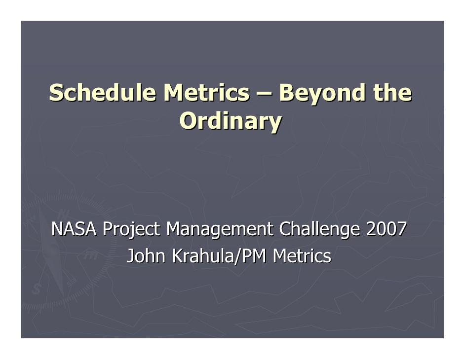 Schedule Metrics – Beyond the          OrdinaryNASA Project Management Challenge 2007        John Krahula/PM Metrics