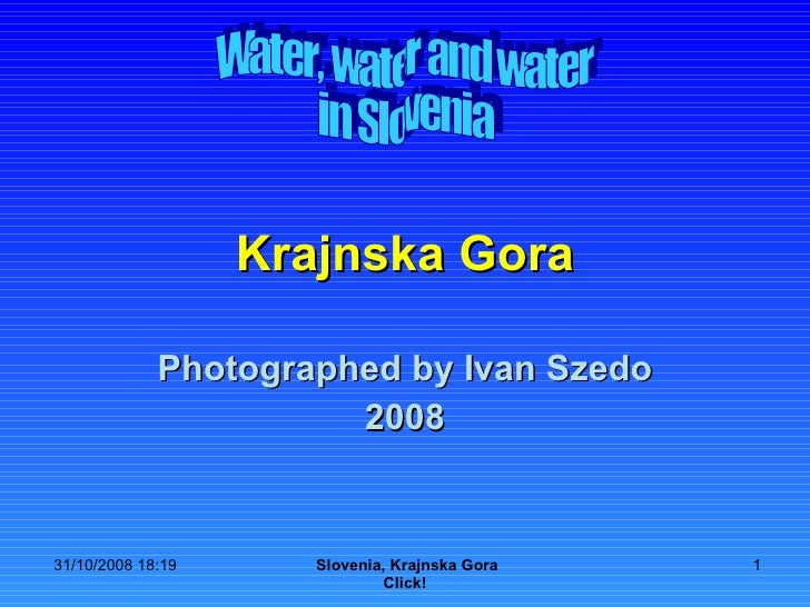 Krajnska Gora Photographed by Ivan Szedo 2008 Water, water and water in Slovenia