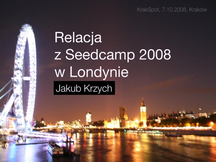 KrakSpot#2: Relacja z Seedcamp 2008 w Londynie - Jakub Krzych