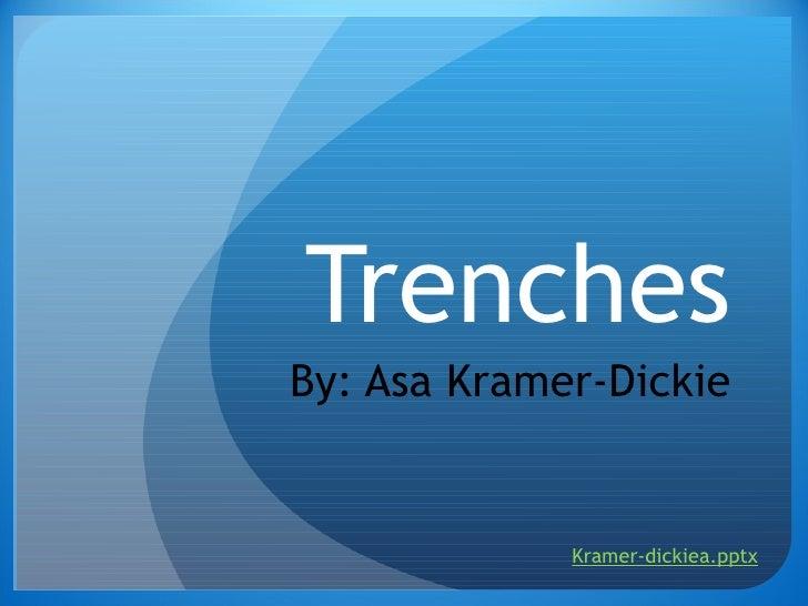 Trenches By: Asa Kramer-Dickie Kramer-dickiea.pptx