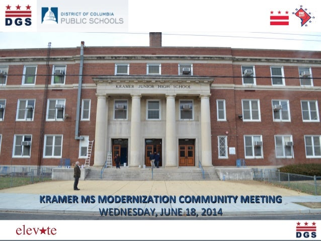 Eleva&ng  the  Quality  of  Life  in  the  District   KRAMER  MS  MODERNIZATION  COMMUNITY  MEETIN...