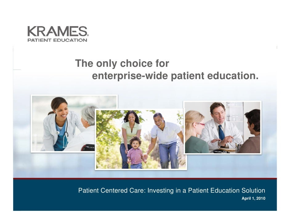 The only choice for    enterprise-wide patient education.     Patient Centered Care: Investing in a Patient Education Solu...