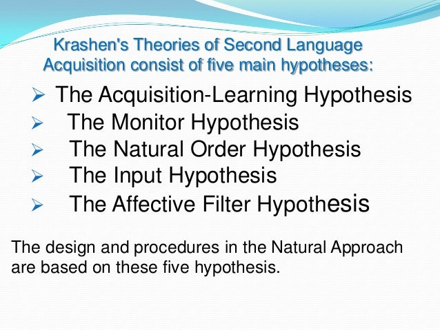 krashens five theories Introduction: the relationship of theory to practice in deciding how to develop language teaching methods and materials, one can take three approaches: make use of second language acquisition theory, make use of applied linguistics research, and make use of ideas and intuition from experience.