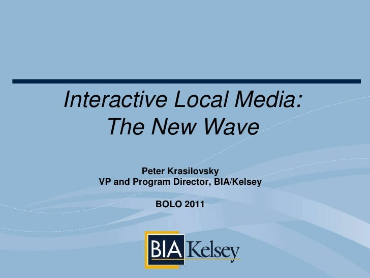 Interactive Local Media: <br />The New Wave  <br />Peter Krasilovsky VP and Program Director, BIA/KelseyBOLO 2011<br />