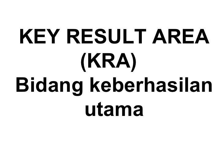 KEY RESULT AREA (KRA)  Bidang keberhasilan utama