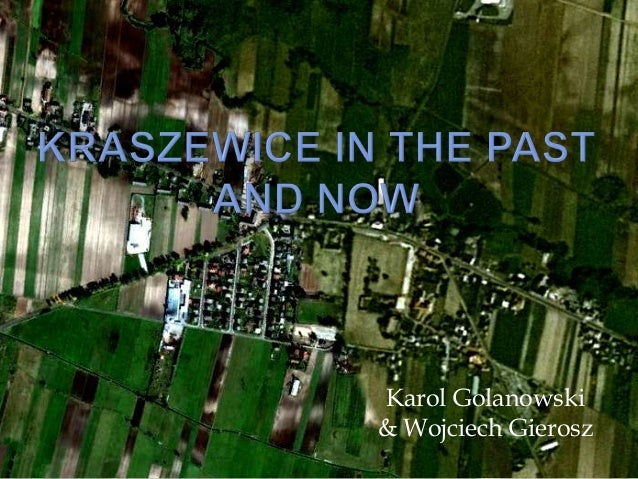 Kraszewice, poland, before and now, by  k.golanowski, w.gierosz