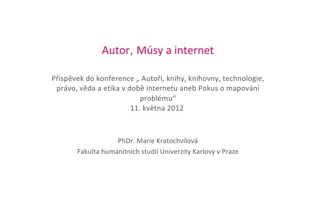 """Autor, MúsyainternetPříspěvekdokonference"""" Autoři,knihy,knihovny,technologie, právo,vědaaetikavdobě internet..."""