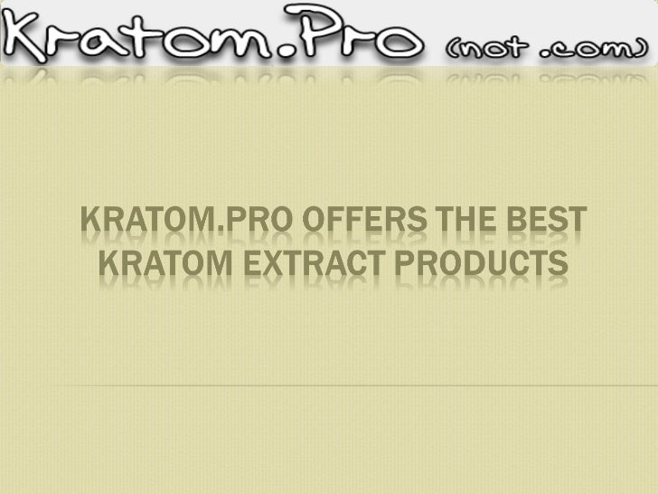Kratom.pro offers the best kratom extract products