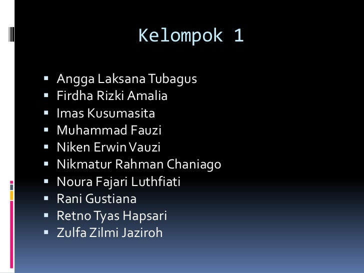 Kelompok 1   Angga Laksana Tubagus   Firdha Rizki Amalia   Imas Kusumasita   Muhammad Fauzi   Niken Erwin Vauzi   Ni...