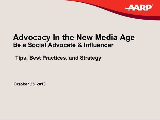 Advocacy In the New Media Age Be a Social Advocate & Influencer Tips, Best Practices, and Strategy  October 25, 2013