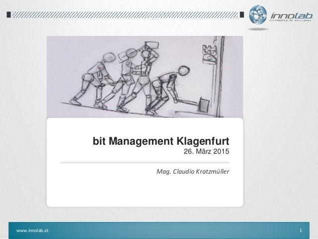 www.innolab.at 1 bit Management Klagenfurt 26. März 2015 Mag. Claudio Kratzmüller