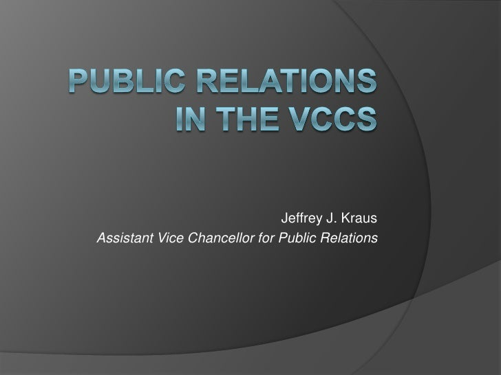Public Relations in the VCCS<br />Jeffrey J. Kraus<br />Assistant Vice Chancellor for Public Relations<br />