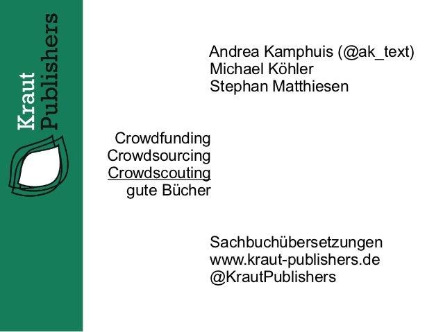 Andrea Kamphuis (@ak_text)            Michael Köhler            Stephan Matthiesen CrowdfundingCrowdsourcingCrowdscouting ...