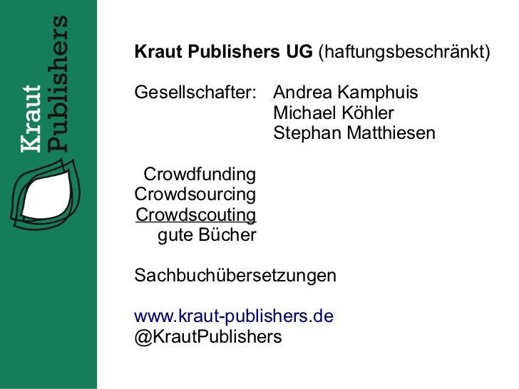 Kraut Publishers UG (haftungsbeschränkt)Gesellschafter: Andrea Kamphuis                Michael Köhler                Steph...