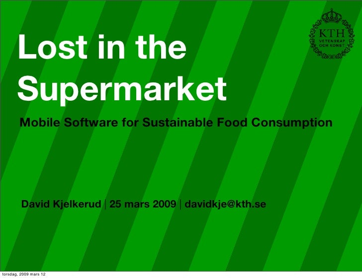 Lost in the        Supermarket         Mobile Software for Sustainable Food Consumption              David Kjelkerud |25 ...