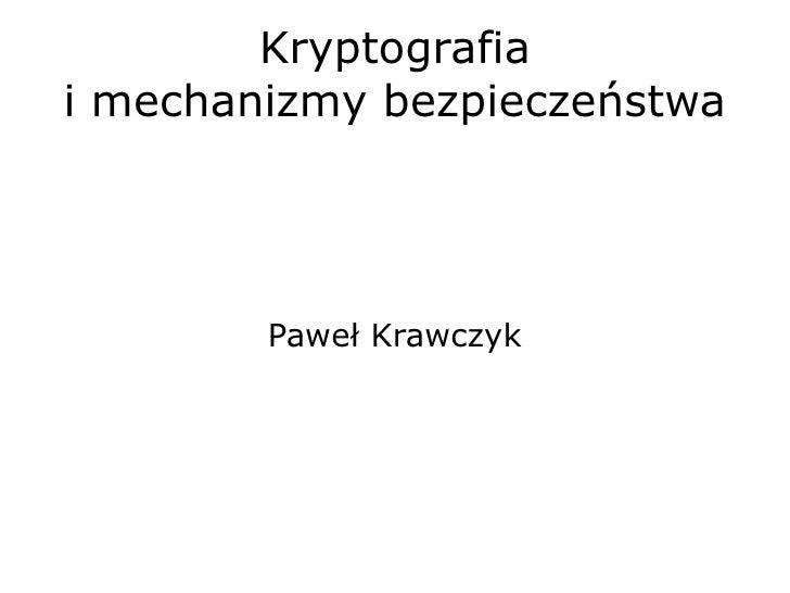 Kryptografia i mechanizmy bezpieczeństwa Paweł Krawczyk
