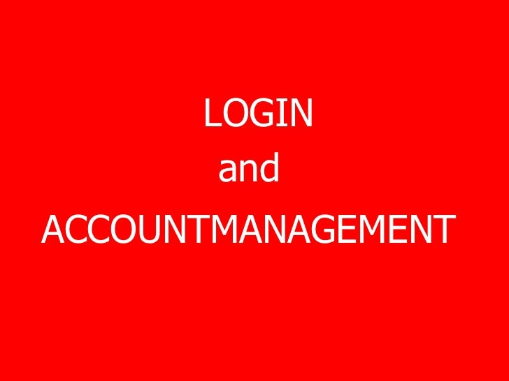 <ul><li>LOGIN  </li></ul><ul><li>and  </li></ul><ul><li>ACCOUNTMANAGEMENT   </li></ul>