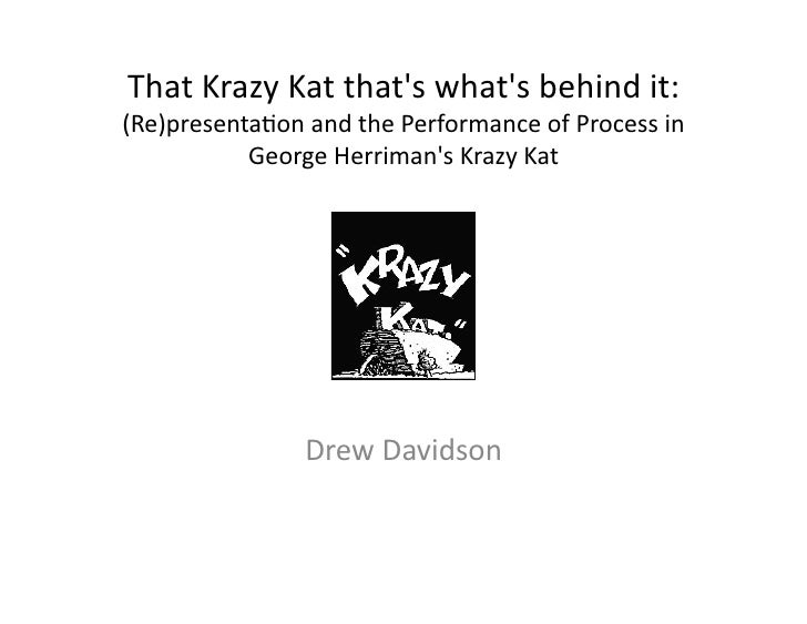 That	   Krazy	   Kat	   that's	   what's	   behind	   it:	    (Re)presenta7on	   and	   the	   Performance	   of	   Proces...