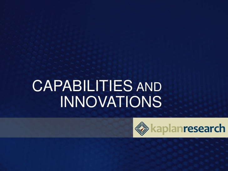 CAPABILITIES AND   INNOVATIONS              kaplanresearch