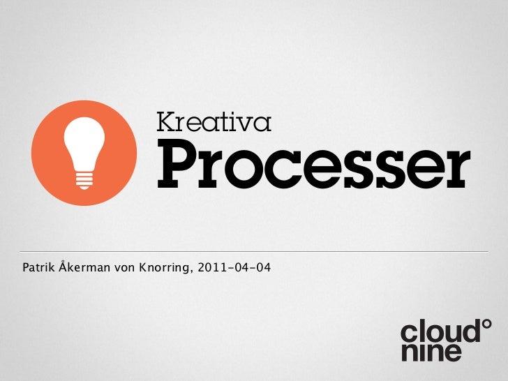 Kreativa                    ProcesserPatrik Åkerman von Knorring, 2011-04-04