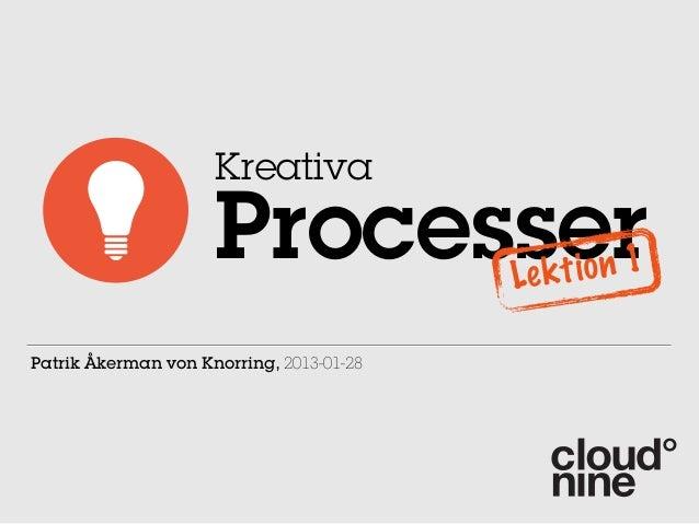 Kreativa                     Processer            Le k t io n 1Patrik Åkerman von Knorring, 2013-01-28