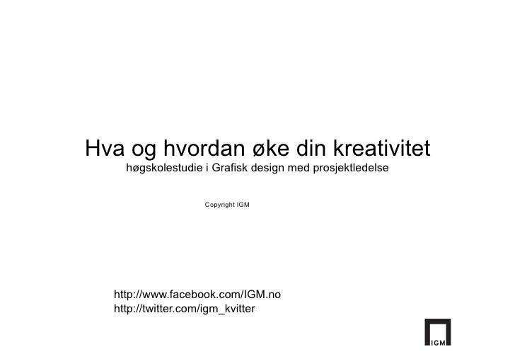 Hva og hvordan øke din kreativitet    høgskolestudie i Grafisk design med prosjektledelse                   Copyright IGM ...