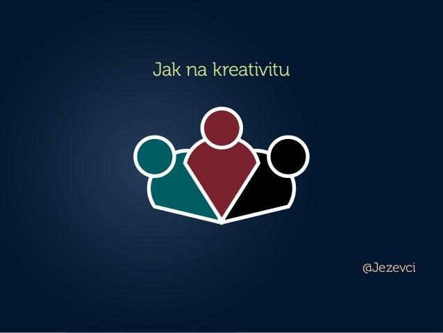 Jak na kreativitu                    @Jezevci