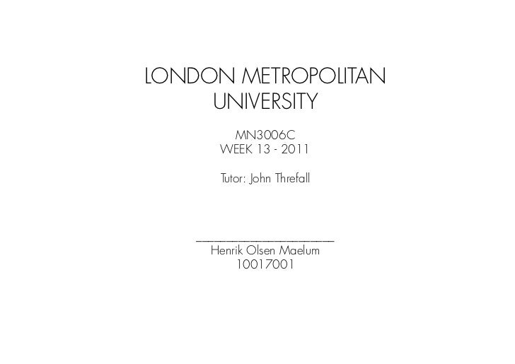 LONDON METROPOLITAN     UNIVERSITY         MN3006C        WEEK 13 - 2011        Tutor: John Threfall                      ...