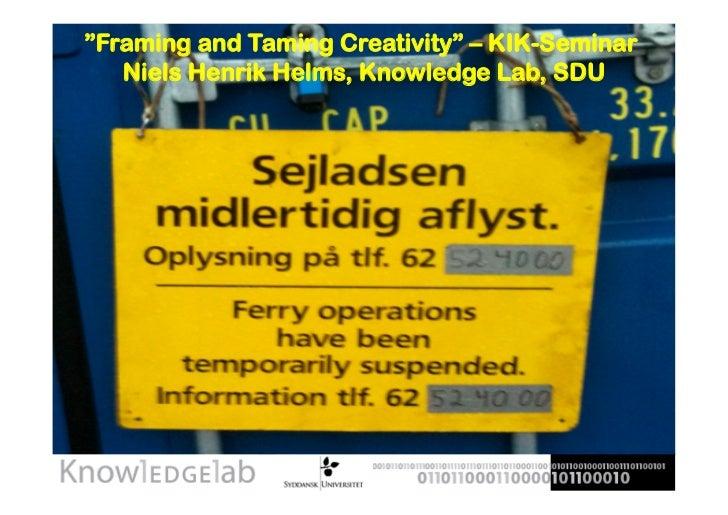"""Framing and Taming Creativity"" – KIK-Seminar   Niels Henrik Helms, Knowledge Lab, SDU"