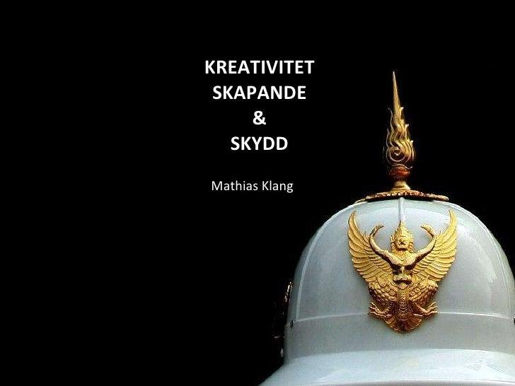 KREATIVITET SKAPANDE & SKYDD <ul><li>Mathias Klang </li></ul>