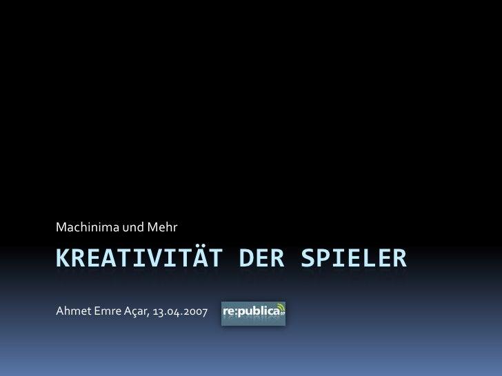 Kreativität der Spieler<br />Machinima und Mehr<br />Ahmet Emre Açar, 13.04.2007<br />