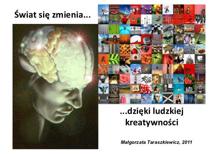 Świat się zmienia dzięki ludzkiej kreatywności