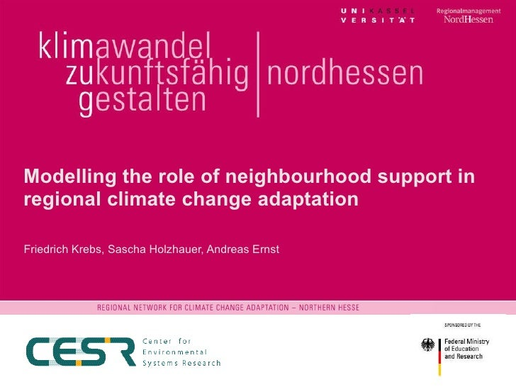 Modelling the role of neighbourhood support in regional climate change adaptation Friedrich Krebs, Sascha Holzhauer, Andre...