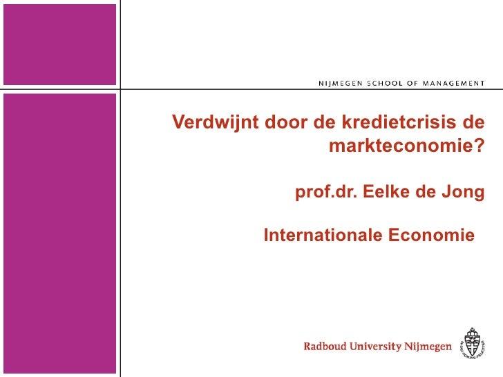 Verdwijnt door de kredietcrisis de markteconomie? prof.dr. Eelke de Jong  Internationale Economie
