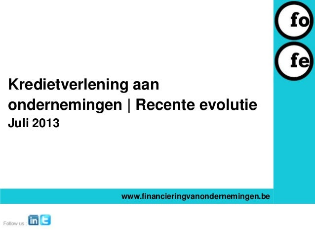 Kredietverlening aan ondernemingen   Recente evolutie Juli 2013 www.financieringvanondernemingen.be
