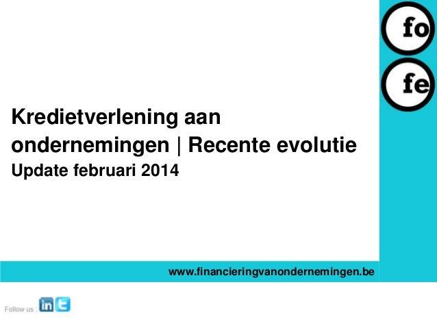 Kredietverlening aan ondernemingen | Recente evolutie Update februari 2014  www.financieringvanondernemingen.be
