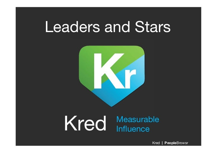 Leaders and Stars                !  Kred!   Measurable !          Influence!                   Kred | PeopleBrowsr!