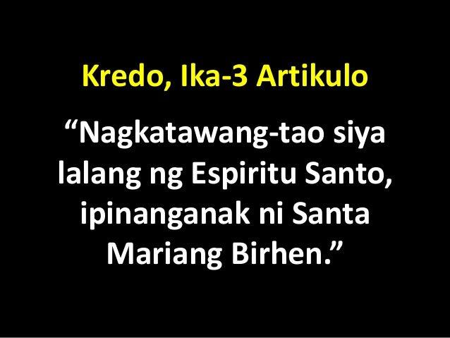 """Kredo, Ika-3 Artikulo """"Nagkatawang-tao siyalalang ng Espiritu Santo,  ipinanganak ni Santa    Mariang Birhen."""""""