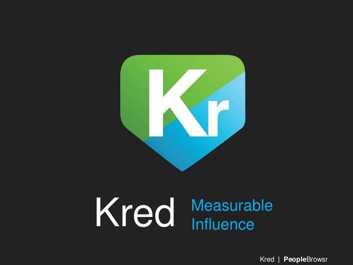 Kred - Measurable influence. We all have Influence Somewhere