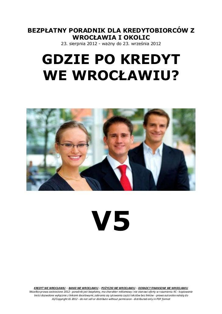 BEZPŁATNY PORADNIK DLA KREDYTOBIORCÓW Z           WROCŁAWIA I OKOLIC                         23. sierpnia 2012 - ważny do ...