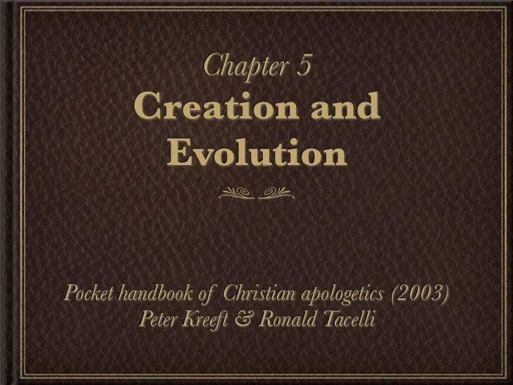 Chapter 5        Creation and         EvolutionPocket handbook of Christian apologetics (2003)         Peter Kreeft & Rona...